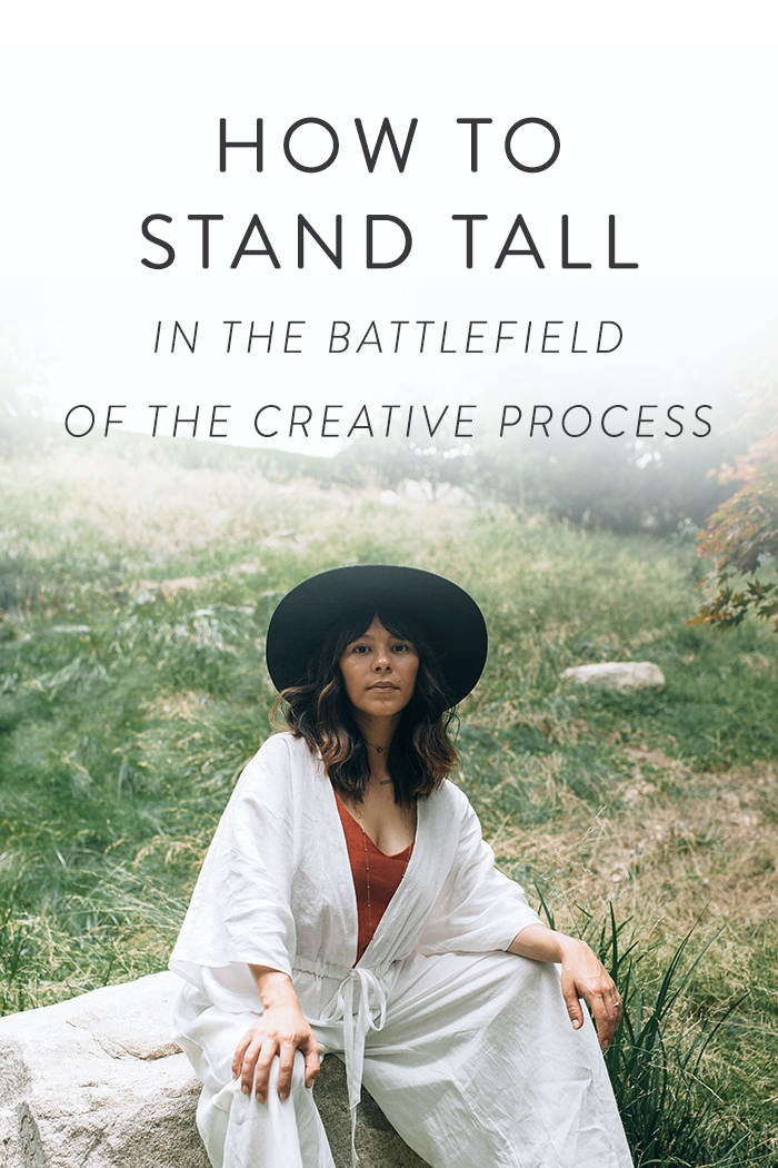 HOW TO STAND TALL IN THE BATTLEFIELD OF THE CREATIVE PROCESS